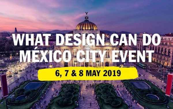 WDCD What design can do –  Mexico City, May 6 to 8, 2019
