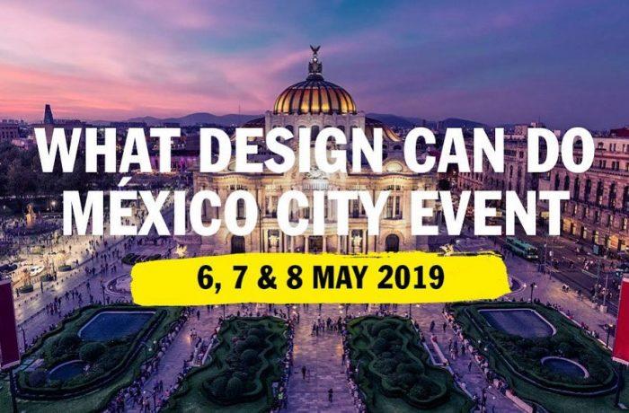 WDCD What design can do Mexico City del 6 al 8 de Mayo 2019